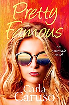 Pretty Famous: an Astonvale novel (Astonvale Series) by [Carla Caruso]