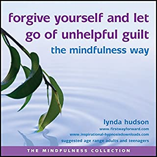 Forgive Yourself and Let Go of Unhelpful Guilt the Mindfulness Way cover art