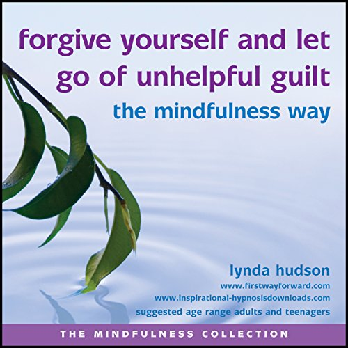 Forgive Yourself and Let Go of Unhelpful Guilt the Mindfulness Way audiobook cover art