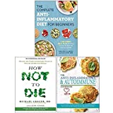 The Complete Anti-Inflammatory Diet for Beginners, How Not To Die, The Anti-inflammatory & Autoimmune Cookbook 3 Books Collection Set