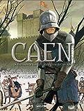 Caen, Tome 1 - De Guillaume le Conquérant à la guerre de Cent Ans : De 210 à 1450 après J-C