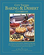 City Tavern Baking and Dessert Cookbook: 200 Years of Authentic American Recipes From Martha Washington's Chocolate Mousse Cake to Thomas Jefferson's Sweet Potato Biscuits