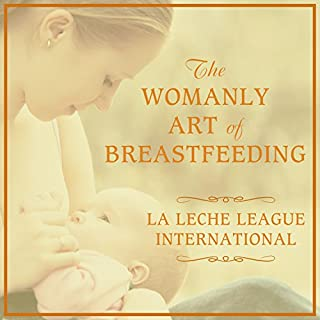 The Womanly Art of Breastfeeding                   By:                                                                                                                                 Diane Wiessinger,                                                                                        Diana West,                                                                                        Teresa Pitman                               Narrated by:                                                                                                                                 Pam Ward                      Length: 16 hrs and 20 mins     96 ratings     Overall 4.6