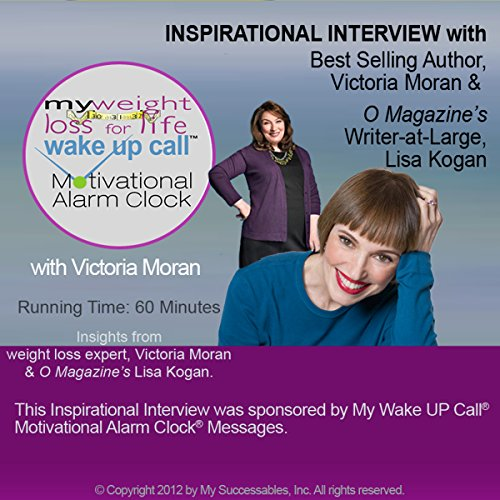 My Weight Loss for Life Wake UP Call (TM) Inspirational Interview     An Uplifting Interview with Victoria Moran, Lisa Kogan and Robin B. Palmer              By:                                                                                                                                 Victoria Moran                               Narrated by:                                                                                                                                 Victoria Moran,                                                                                        Lisa Kogan,                                                                                        Robin B. Palmer                      Length: 1 hr and 5 mins     Not rated yet     Overall 0.0