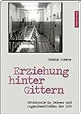 Erziehung hinter Gittern: Schicksale in Heimen und Jugendwerkhöfen der DDR