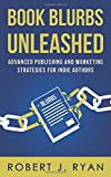 Book Blurbs Unleashed: Advanced Publishing and Marketing Strategies for Indie Authors