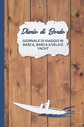 Diario di viaggio in barca, barca a vela o yacht: Giornale di bordo per l'inserimento delle visite: meteo, equipaggio, distanza - Regalo per il capitano