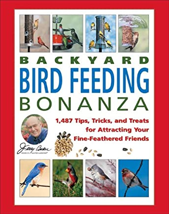 Jerry Bakers Backyard Bird Feeding Bonanza: 1,487 Tips, Tricks, And Treats for Attracting Your Fine-feathered Friends