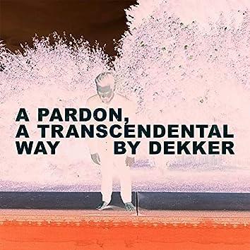 A Pardon, a Transcendental Way