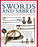 The Illustrated Encyclopedia of Swords and Sabers: An authorative history and visual directory of edged...