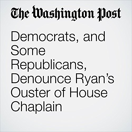 Democrats, and Some Republicans, Denounce Ryan's Ouster of House Chaplain copertina