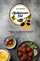 Mediterranean Diet: 100 Easy And Affordable Beginner's Recipes To Lose Weight Quickly