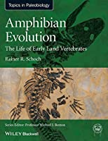 Amphibian Evolution: The Life of Early Land Vertebrates (TOPA Topics in Paleobiology) by Rainer R. Schoch(2014-05-05)