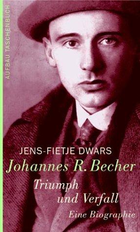Johannes R. Becher. Triumph und Verfall: Eine Biographie