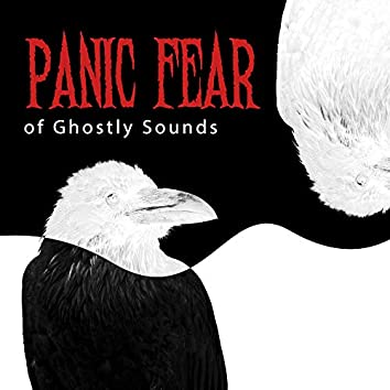 Panic Fear of Ghostly Sounds