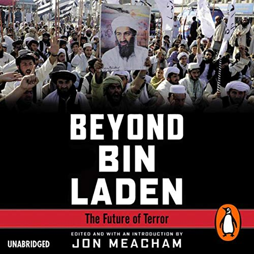 Beyond Bin Laden     The Future of Terror              By:                                                                                                                                 Edited and with an introduction by Jon Meacham                               Narrated by:                                                                                                                                 Eric Conger,                                                                                        Gayle Humphrey                      Length: 2 hrs and 24 mins     Not rated yet     Overall 0.0