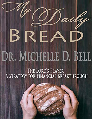My Daily Bread: The Lord's Prayer: A Strategy for Financial Breakthrough (Breakthrough Series Book 1)