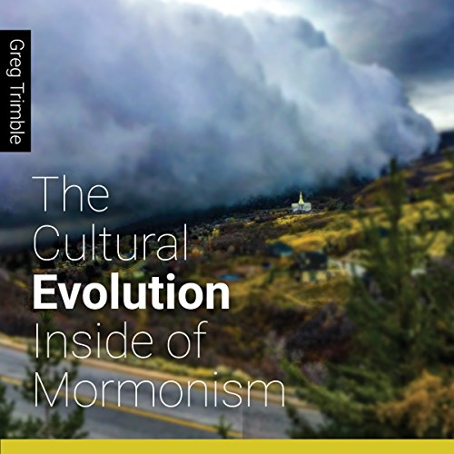 The Cultural Evolution Inside of Mormonism                   By:                                                                                                                                 Greg Trimble                               Narrated by:                                                                                                                                 Kirby Heyborne                      Length: 5 hrs and 15 mins     Not rated yet     Overall 0.0