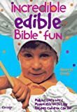Incredible Edible Bible Fun: Making God's Word Memorable With Easy Recipes Children Can Do