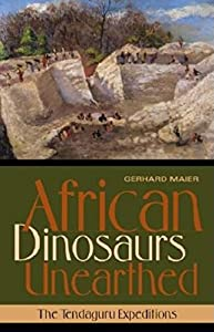 African Dinosaurs Unearthed: The Tendaguru Expeditions (Life of the Past)