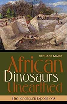 African Dinosaurs Unearthed: The Tendaguru Expeditions (Life of the Past) by [Gerhard Maier]