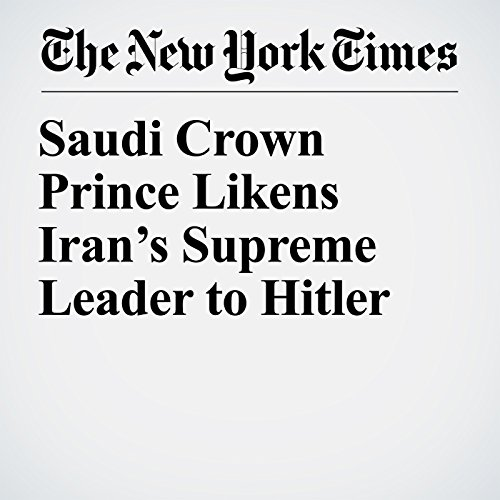 Saudi Crown Prince Likens Iran's Supreme Leader to Hitler copertina