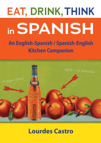 Eat, Drink, Think in Spanish: A Food Lover's English-Spanish/Spanish-English Dictionary (English Edition)