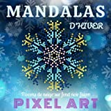 Mandalas d'Hiver - Flocons de neige sur fond noir façon Pixel Art: Livre de coloriage pour adulte - Mandala de nuit - Flocon à colorier - Anti stress