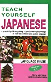 Teach Yourself Japanese: A Practical Guide to Gaining a Good Working Knowledge of Both the Written & Spoken Language