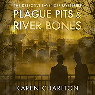 Plague Pits & River Bones     The Detective Lavender Mysteries, Book 4              Written by:                                                                                                                                 Karen Charlton                               Narrated by:                                                                                                                                 Michael Page                      Length: 10 hrs and 9 mins     4 ratings     Overall 4.8