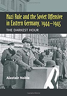 Nazi Rule and the Soviet Offensive in Eastern Germany, 1944-1945: The Darkest Hour