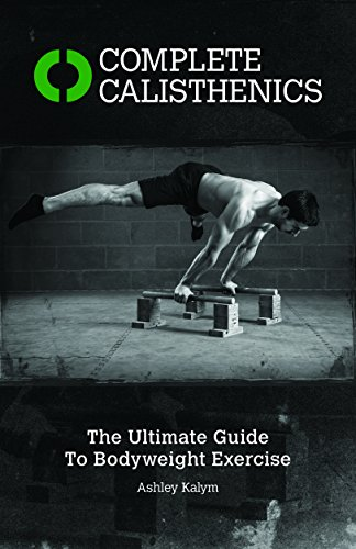 Complete Calisthenics: The Ultimate Guide to Bodyweight Exercise