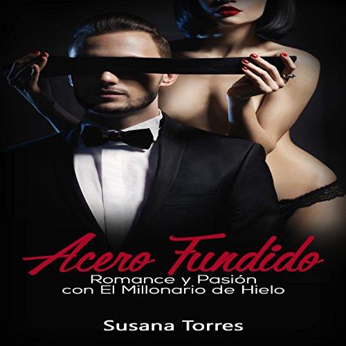Acero Fundido: Romance, Amor y Pasión con el Millonario de Hielo Audiobook By Susana Torres cover art