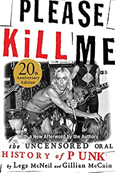 Please Kill Me: The Uncensored Oral History of Punk by [Legs McNeil, Gillian McCain]