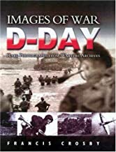 D-Day: Rare Photographs from Wartime Archives (Images of War)