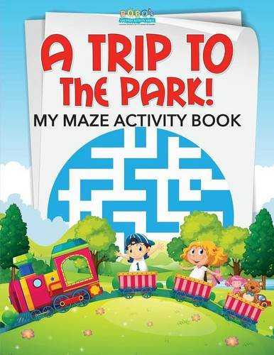 A Trip to the Park! My Maze Activity Book