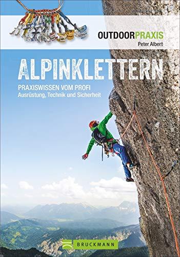 Alpinklettern - Das große Praxisbuch für alle Kletterfreunde mit umfassenden Informationen zu Kletter-Ausrüstung, Grundlagen, Risiken und Routen in ... Technik und Sicherheit (Outdoor Praxis)