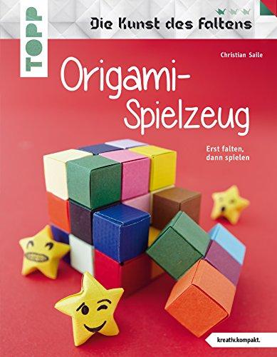 Origami-Spielzeug: Erst falten, dann spielen. Verblüffende Ideen aus Papier für Groß und Klein. (kreativ.kompakt.)