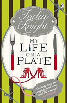 My Life On a Plate by [India Knight]