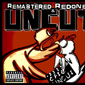 Remastered, Redone, & Uncut