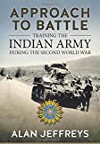 Approach to Battle: Training the Indian Army During the Second World War (War and Military Culture in South Asia, 1757-1947, Band 5) - Alan Jeffreys