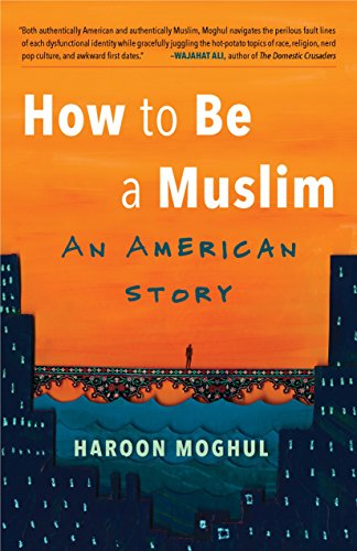 How to Be a Muslim: An American Story by [Haroon Moghul]