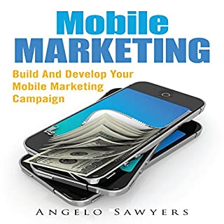 Mobile Marketing     Build and Develop Your Mobile Marketing Campaign              By:                                                                                                                                 Angelo Sawyers                               Narrated by:                                                                                                                                 Troy McElfresh                      Length: 16 mins     1 rating     Overall 2.0