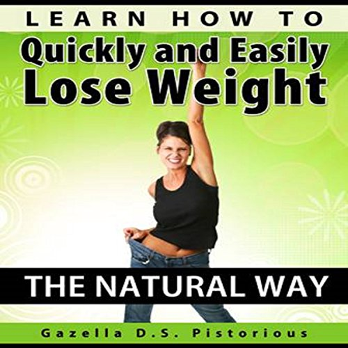Learn How to Quickly and Easily Lose Weight the Natural Way audiobook cover art