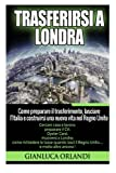 Trasferirsi a Londra: Come preparare il trasferimento, lasciare l'Italia e costruirsi una nuova vita nel Regno Unito.