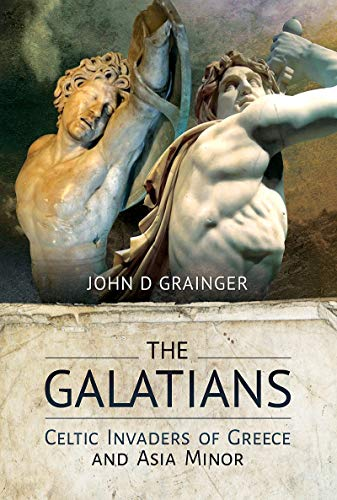 The Galatians: Celtic Invaders of Greece and Asia Minor