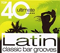 Top 40 Ultimate Latin Classic Bar Grooves