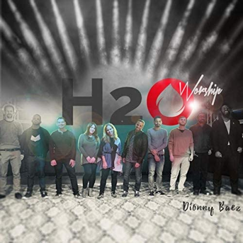 Dionny Baez & H2O Worship