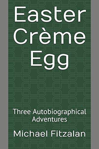 Easter Crème Egg: Three Autobiographical Adventures