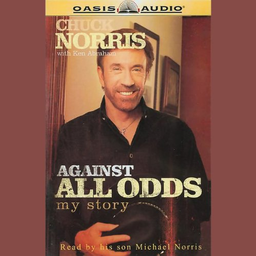 Against All Odds     My Story              By:                                                                                                                                 Chuck Norris,                                                                                        Ken Abraham                               Narrated by:                                                                                                                                 Michael Norris                      Length: 7 hrs and 33 mins     117 ratings     Overall 4.2